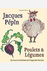 Jacques Pépin Poulets & Légumes: My Favorite Chicken & Vegetable Recipes Hardcover
