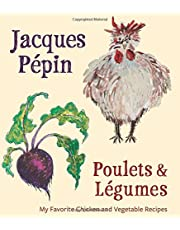 Jacques Pepin Poulets & Legumes: My Favorite Chicken & Vegetable Recipes