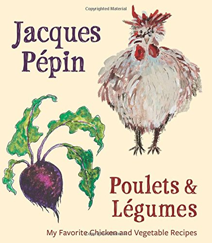 Jacques Pépin Poulets & Légumes: My Favorite Chicken & Vegetable Recipes by Jacques Pépin