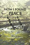 How I Found Peace, Lawrence R. Beaty, 1491802227
