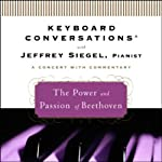 Keyboard Conversations: The Power and Passion of Beethoven | Jeffrey Siegel
