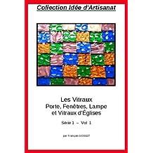 Collection Idée Artisanat - Les Vitraux Porte, Fenêtres, Lampe et Vitraux d'Églises (French Edition)