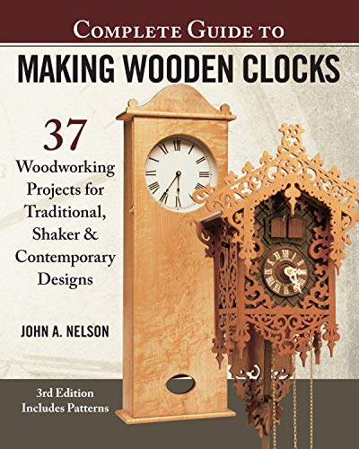 Complete Guide to Making Wooden Clocks, 3rd Edition: 37 Woodworking Projects for Traditional, Shaker & Contemporary Designs (Fox Chapel Publishing) Includes Plans for Grandfather, Mantel & Desk Clocks