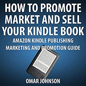 Amazon.com: How to Promote, Market and Sell Your Kindle
