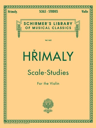 (Hrimaly - Scale Studies for Violin: Schirmer Library of Classics Volume 842 (Schirmer's Library of Musical Classics, Volume 842))