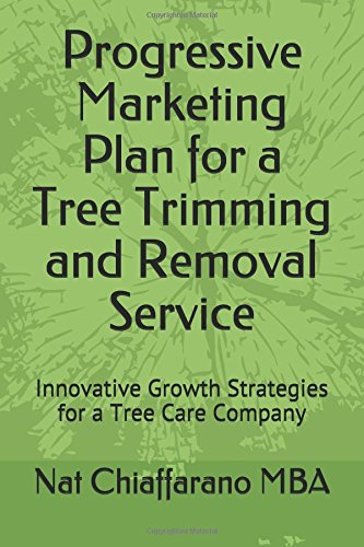 Progressive Marketing Plan For A Tree Trimming And Removal Service  Innovative Growth Strategies For A Tree Care Company