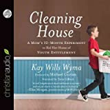 Cleaning House A Moms 12-Month Experiment To Rid Her Home Of Youth Entitlement Cleaning House
