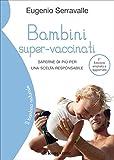 Bambini super-vaccinati. Saperne di più per una scelta responsabile