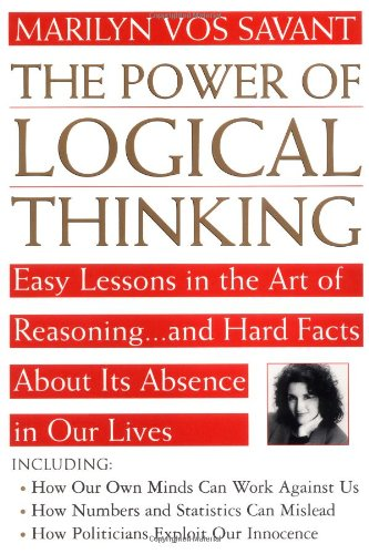 The Power of Logical Thinking: Easy Lessons in the Art of Reasoning...and Hard Facts About Its Absence in Our Lives