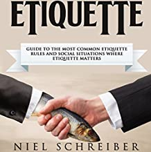 Etiquette: A Guide to the Most Common Etiquette Rules and Social Situations Where Etiquette Matters Audiobook by Niel Schreiber Narrated by Michael Goldsmith
