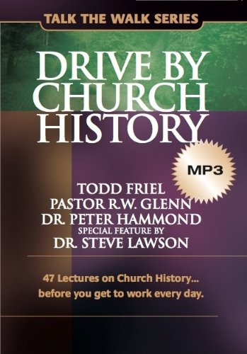 Drive by Church History: 47 lectures on Church History…before you get to work every day. (Talk the Walk) by Burning Bush Communications