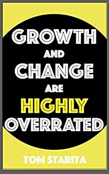 Growth and Change Are Highly Overrated by [Starita, Tom]