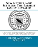 New Netherland Settlers: The Barheit Family Revealed: A Genealogy of Hans Coenradt and Barentje Jans Straetsman, the Immigrant Ancestors of the Barheit Family of Albany New York (Volume 1)