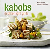 Kabobs and Other Light Grills, Ghillie Basan, 1845979745