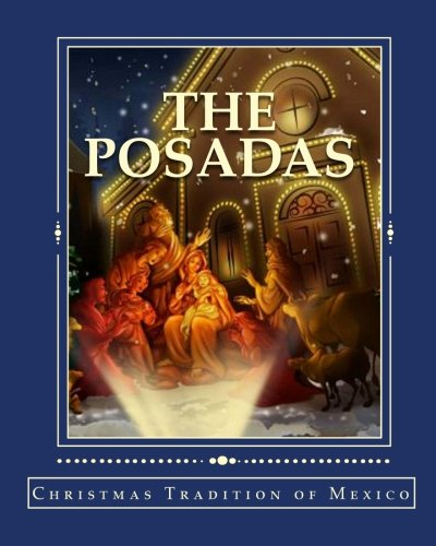The Posadas: Christmas Tradition of Mexico (For Mexico Traditions Christmas)