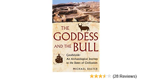 Amazon the goddess and the bull catalhoyuk an archaeological amazon the goddess and the bull catalhoyuk an archaeological journey to the dawn of civilization ebook michael balter kindle store fandeluxe Images