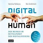 Digital human: Der Mensch im Mittelpunkt der Digitalisierung | Bettina Volkens,Kai Anderson,Christoph Keese