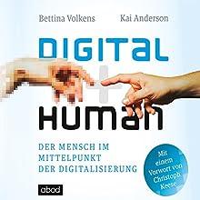 Digital human: Der Mensch im Mittelpunkt der Digitalisierung Hörbuch von Bettina Volkens, Kai Anderson, Christoph Keese Gesprochen von: Matthias Lühn