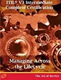 ITIL V3 MALC - Managing Across the Lifecycle Full Certification Online Learning and Study Book Course - the ITIL V3 Intermediate MALC Complete Certification Kit, Ivanka Menken, 192157397X