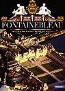 Fontainebleau : Vraie demeure des rois, maison des siècles par Salmon
