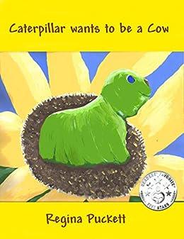 Caterpillar wants to be a Cow by [Puckett, Regina]