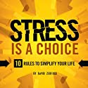Stress Is a Choice: 10 Rules to Simplify Your Life Audiobook by David Zerfoss Narrated by Don Hagen