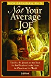 Not Your Average Joe: The Real St. Joseph and the Tools for Real Manhood in the Home, the Church and the World offers