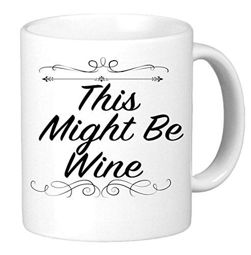 This Might Be Wine, 11oz Coffee Mug. Perfect for birthday, men, women, present for him, her, dad, mom, son, daughter, sister, brother, wife, husband or friend.