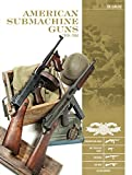 American Submachine Guns 1919-1950: Thompson SMG, M3 'Grease Gun,' Reising, UD M42, and Accessories (Classic Guns of the World)