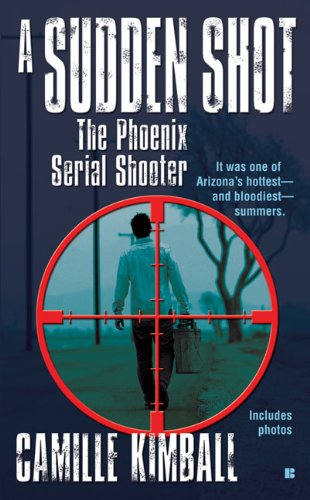 A Sudden Shot: The Phoenix Serial Shooter (Berkley True Crime)