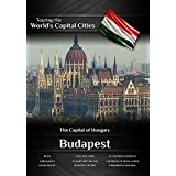 Touring the World's Capital Cities Budapest: The Capital of Hungary