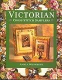 Victorian Cross Stitch Samplers, Angela Wainwright, 0304346934