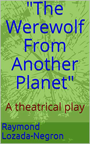 The Werewolf From Another Planet Raymond Negron