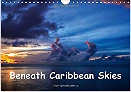 Beneath Caribbean Skies: Monthly Calendar of Stunning Images of Cloud Formations Taken Around the Caribbean (Calvendo Nature)