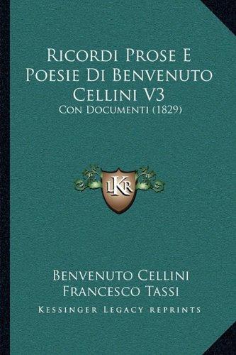 Ricordi Prose E Poesie Di Benvenuto Cellini V3: Con Documenti (1829) (Italian Edition) PDF
