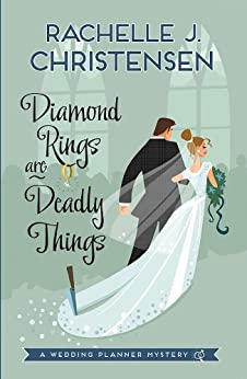 Diamond Rings are Deadly Things (Wedding Planner Mysteries Book 1) by [Christensen, Rachelle]