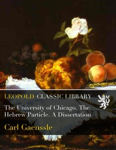 Read Online The University of Chicago. The Hebrew Particle. A Dissertation ebook