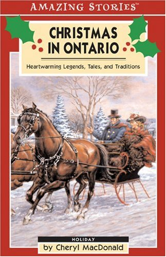 Christmas in Ontario: Heartwarming Legends, Tales and Traditions (Amazing Stories)