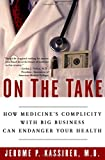 On the Take: How Medicine's Complicity with Big Business Can Endanger Your Health