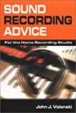Sound Recording Advice : An Instruction and Reference Manual That Demystifies the Home Recording Experience, Volanski, John J., 0972138307