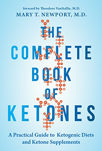 The Complete Book of Ketones: A Practical Guide to Ketogenic Diets and Ketone Supplements by Dr. Mary Newport