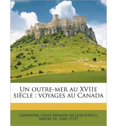 Un Outre-Mer Au Xviie Si Cle: Voyages Au Canada (Paperback)(French) - Common ePub fb2 book