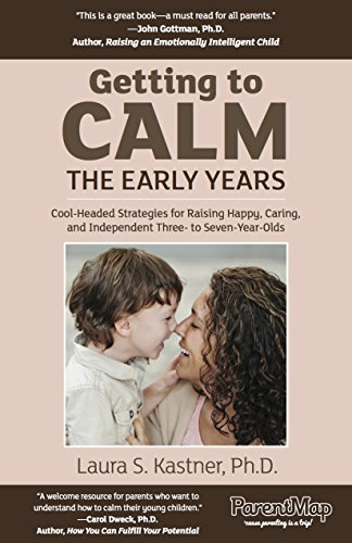 Getting To Calm, The Early Years: Cool-headed Strategies for Raising Caring, Happy, and Independent Three- to Seven-Year-Olds