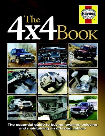 The 4X4 Book: The Essential Guide to Buying,Owning,Enjoying and Maintaining