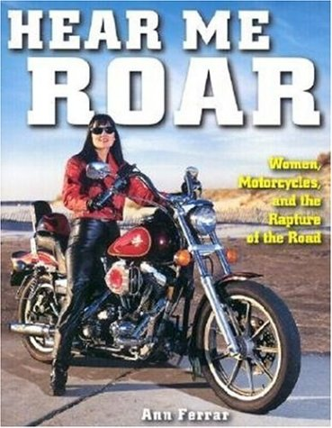 Hear Me Roar: Women, Motorcycles and the Rapture of the Road, New Ed.