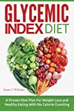 Glycemic Index Diet: A Proven Diet Plan For Weight Loss and Healthy Eating With No Calorie Counting