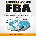 Amazon FBA: Step by Step How to Guide to Selling with Fulfillment by Amazon for US and Non-US Residents Audiobook by Ken Johns Narrated by Dave Wright