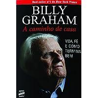 Billy Graham. A Caminho de Casa