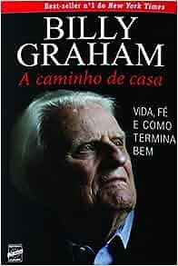 Billy Graham: A Caminho de Casa (Em Portugues do Brasil): Billy Graham