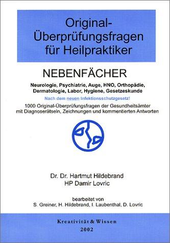 Original-Überprüfungsfragen für Heilpraktiker, Nebenfächer Neurologie, Psychiatrie, Auge, HNO, Orthopädie, Dermatologie, Labor, Hygiene, Gesetzeskunde